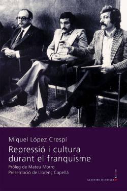 """""""Repressió i cultura durant el franquisme"""" (Lleonard Muntaner Editor) de Miquel López Crespí"""
