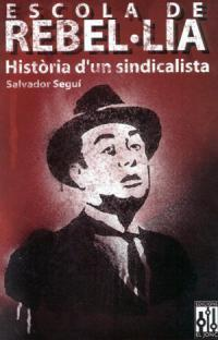 Escola de Rebel·lia. Història d'un sindicalista